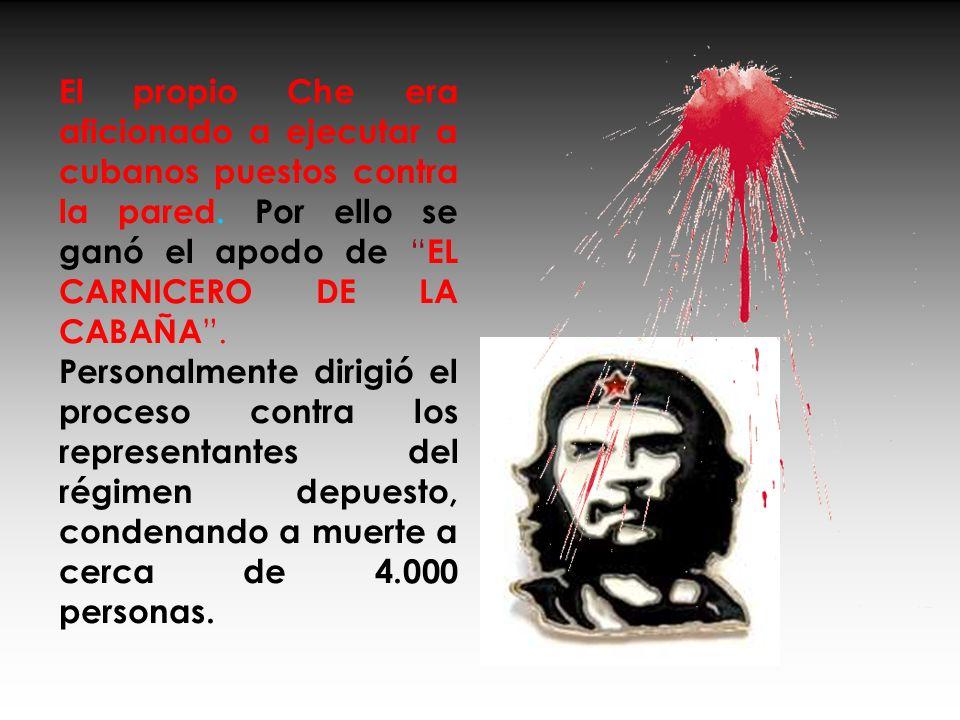 Ernesto Guevara, el Che, contribuyó a la tiranía de Fidel Castro. No se conoce el número de muertos causados por el socialismo-o-muerte en Cuba. María
