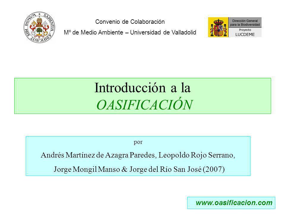 Introducción a la OASIFICACIÓN Convenio de Colaboración Mº de Medio Ambiente – Universidad de Valladolid www.oasificacion.com por Andrés Martínez de Azagra Paredes, Leopoldo Rojo Serrano, Jorge Mongil Manso & Jorge del Río San José (2007)