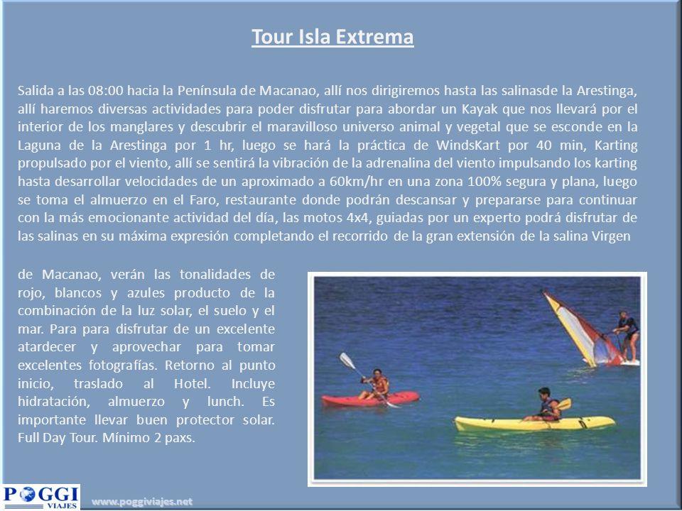 www.poggiviajes.net Tour Isla Extrema Salida a las 08:00 hacia la Península de Macanao, allí nos dirigiremos hasta las salinasde la Arestinga, allí ha