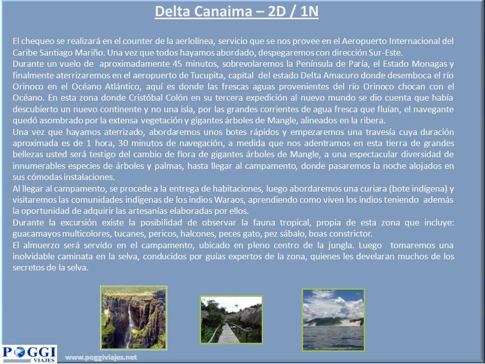 www.poggiviajes.net Delta Canaima – 2D / 1N El chequeo se realizará en el counter de la aerlolínea, servicio que se nos provee en el Aeropuerto Internacional del Caribe Santiago Mariño.