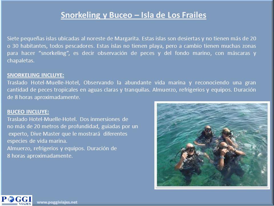 www.poggiviajes.net Snorkeling y Buceo – Isla de Los Frailes Siete pequeñas islas ubicadas al noreste de Margarita. Estas islas son desiertas y no tie