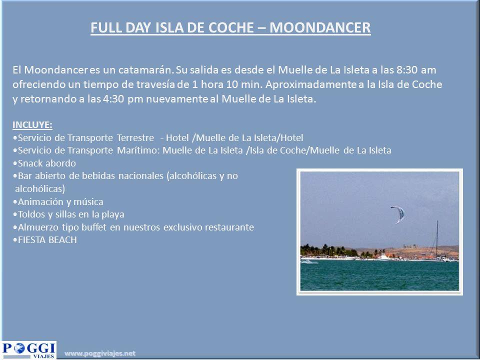 www.poggiviajes.net FULL DAY ISLA DE COCHE – MOONDANCER El Moondancer es un catamarán. Su salida es desde el Muelle de La Isleta a las 8:30 am ofrecie