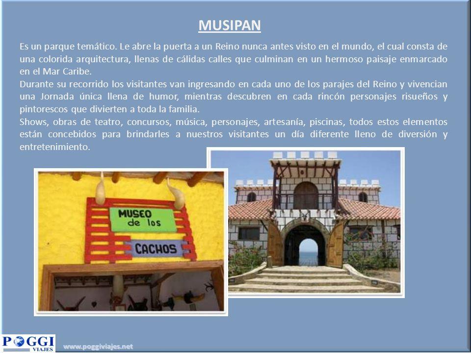 www.poggiviajes.net MUSIPAN Es un parque temático. Le abre la puerta a un Reino nunca antes visto en el mundo, el cual consta de una colorida arquitec