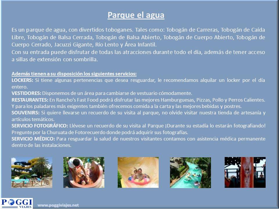 www.poggiviajes.net Parque el agua Es un parque de agua, con divertidos toboganes. Tales como: Tobogán de Carreras, Tobogán de Caída Libre, Tobogán de