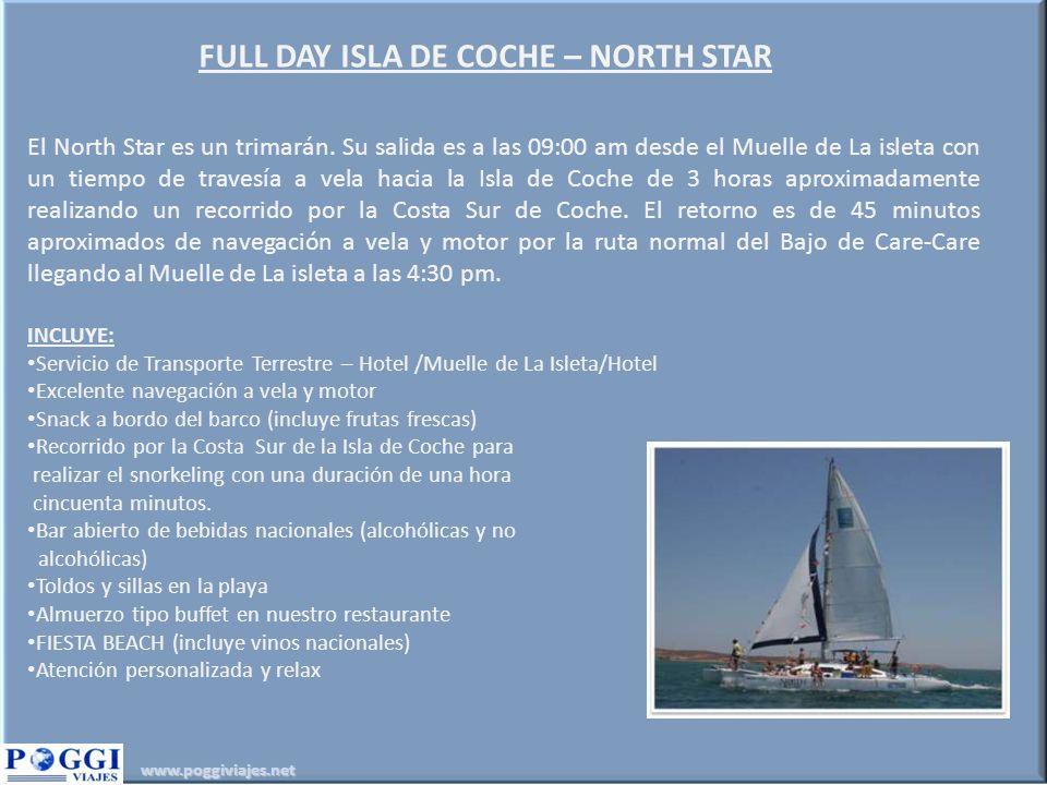 www.poggiviajes.net FULL DAY ISLA DE COCHE – NORTH STAR El North Star es un trimarán. Su salida es a las 09:00 am desde el Muelle de La isleta con un