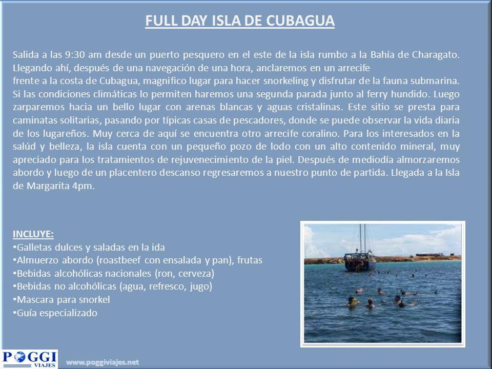 www.poggiviajes.net FULL DAY ISLA DE CUBAGUA Salida a las 9:30 am desde un puerto pesquero en el este de la isla rumbo a la Bahía de Charagato. Llegan
