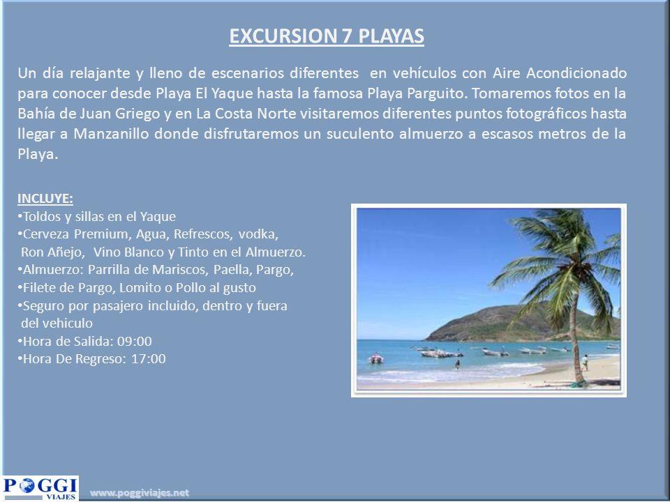 www.poggiviajes.net EXCURSION 7 PLAYAS Un día relajante y lleno de escenarios diferentes en vehículos con Aire Acondicionado para conocer desde Playa El Yaque hasta la famosa Playa Parguito.