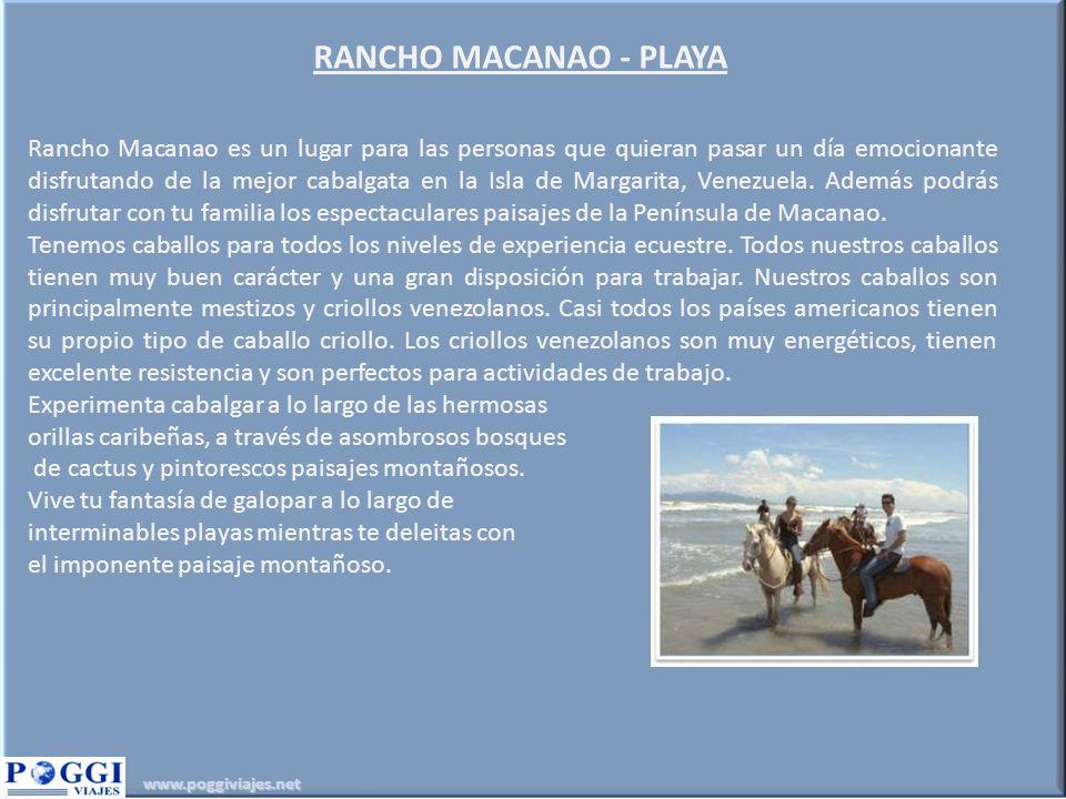 www.poggiviajes.net RANCHO MACANAO - PLAYA Rancho Macanao es un lugar para las personas que quieran pasar un día emocionante disfrutando de la mejor cabalgata en la Isla de Margarita, Venezuela.