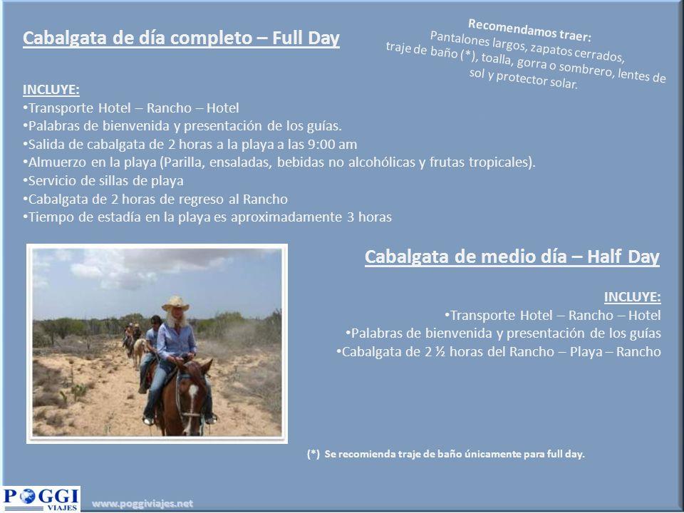 www.poggiviajes.net Cabalgata de día completo – Full Day INCLUYE: Transporte Hotel – Rancho – Hotel Palabras de bienvenida y presentación de los guías.