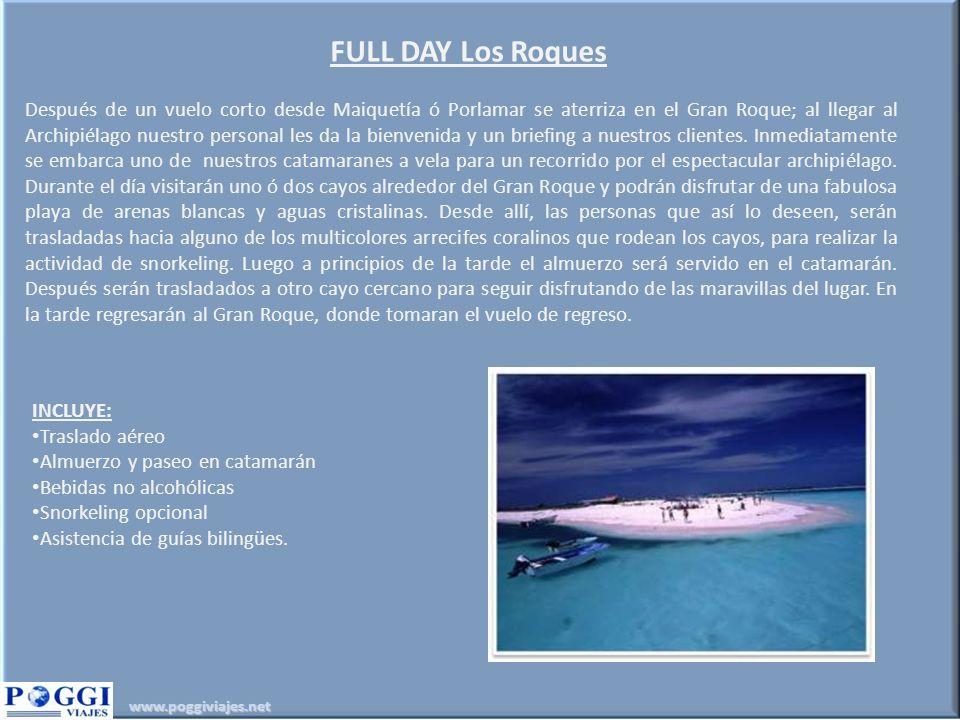 www.poggiviajes.net FULL DAY Los Roques Después de un vuelo corto desde Maiquetía ó Porlamar se aterriza en el Gran Roque; al llegar al Archipiélago n