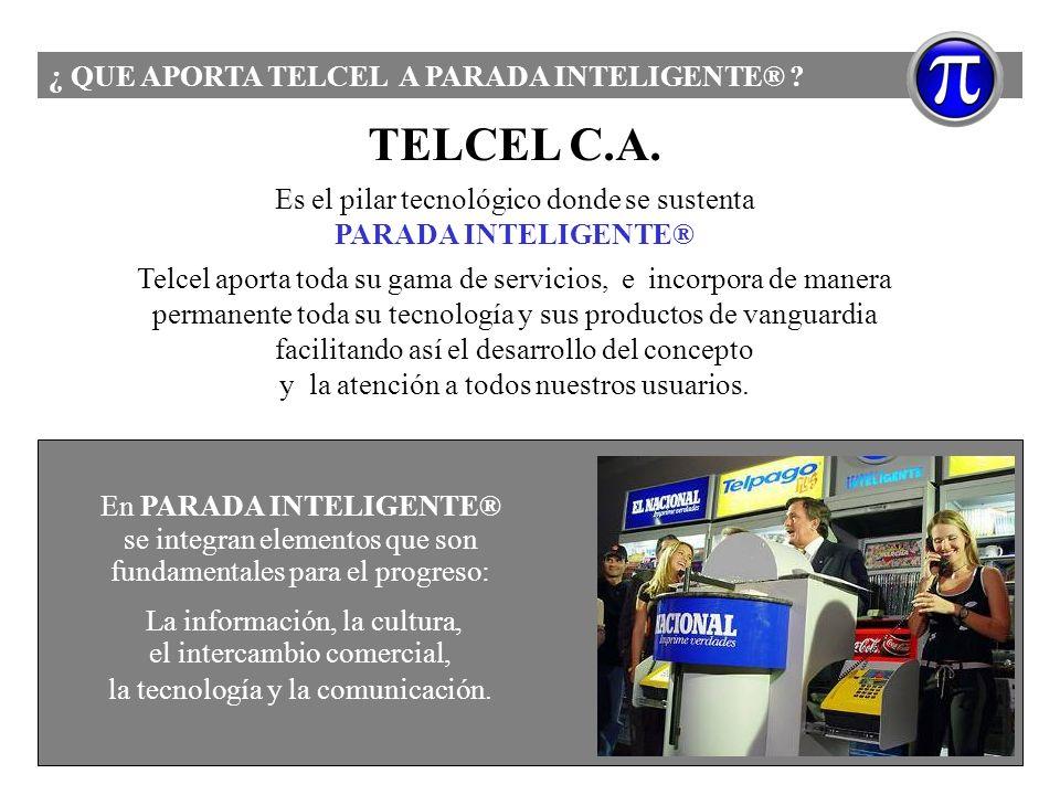 TELCEL C.A. Es el pilar tecnológico donde se sustenta PARADA INTELIGENTE® Telcel aporta toda su gama de servicios, e incorpora de manera permanente to
