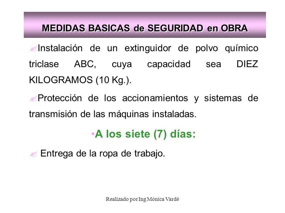 Realizado por Ing Mónica Vardé MEDIDAS BASICAS de SEGURIDAD en OBRA ? Instalación de un extinguidor de polvo químico triclase ABC, cuya capacidad sea