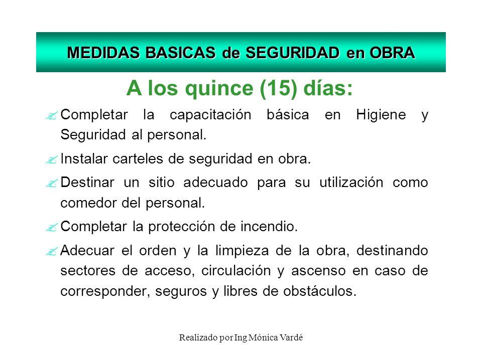 Realizado por Ing Mónica Vardé MEDIDAS BASICAS de SEGURIDAD en OBRA A los quince (15) días: ? Completar la capacitación básica en Higiene y Seguridad