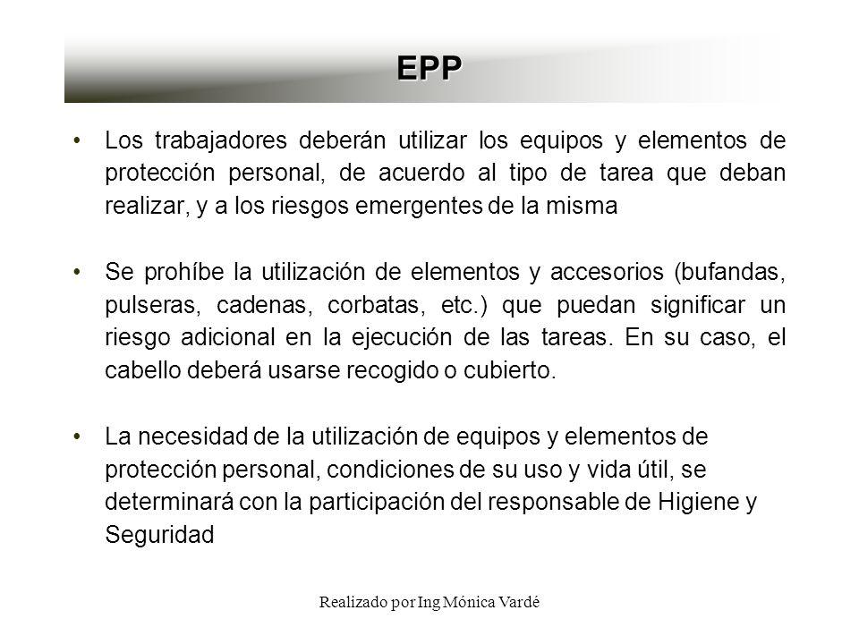 Realizado por Ing Mónica Vardé EPP Los trabajadores deberán utilizar los equipos y elementos de protección personal, de acuerdo al tipo de tarea que d