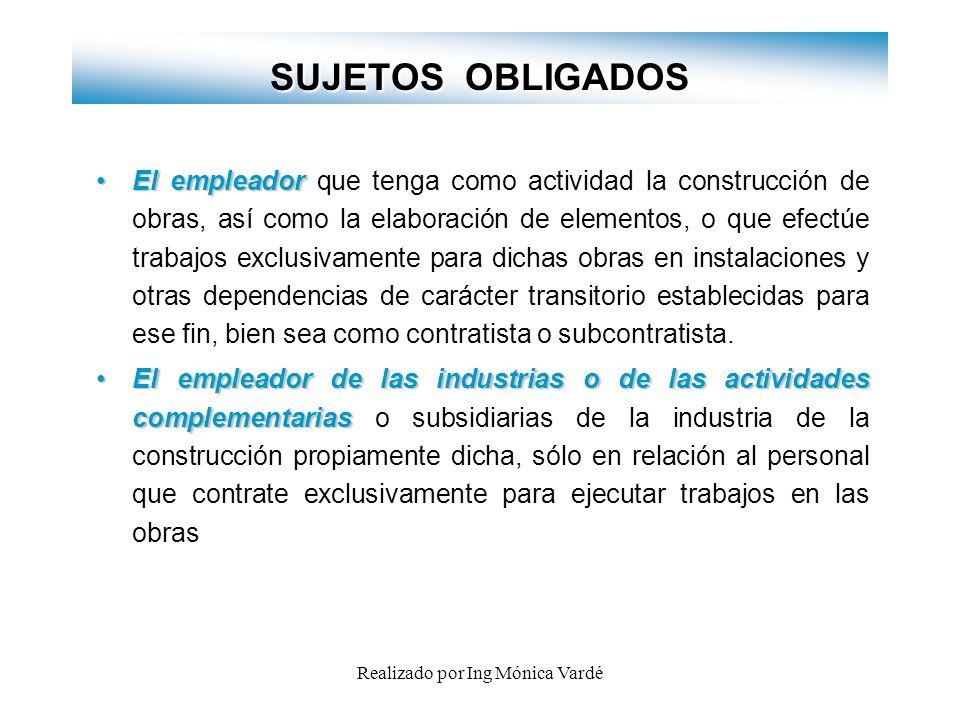 Realizado por Ing Mónica Vardé SUJETOS OBLIGADOS El empleador El empleador que tenga como actividad la construcción de obras, así como la elaboración