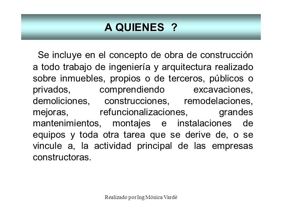 Realizado por Ing Mónica Vardé A QUIENES ? Se incluye en el concepto de obra de construcción a todo trabajo de ingeniería y arquitectura realizado sob
