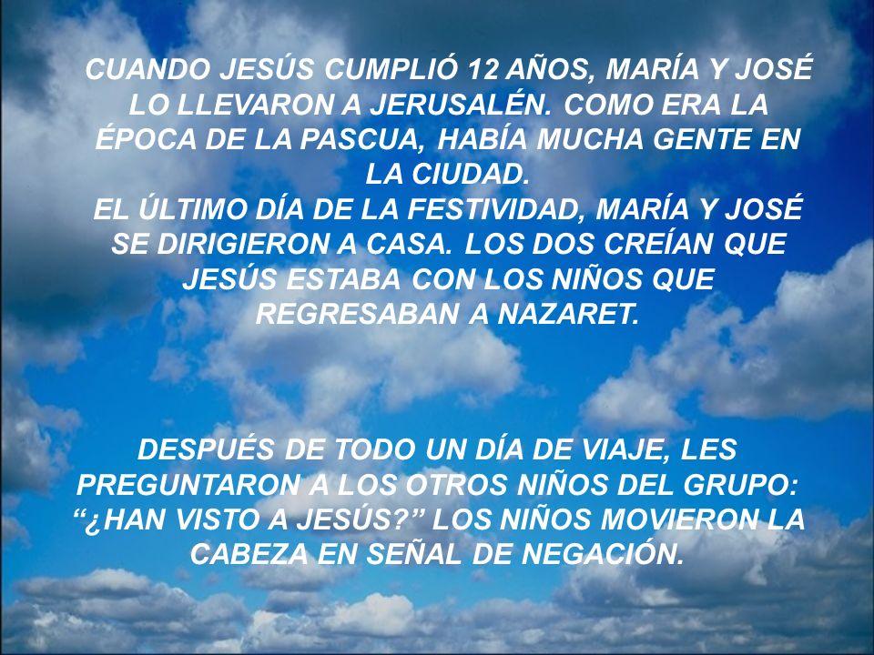 CUANDO JESÚS CUMPLIÓ 12 AÑOS, MARÍA Y JOSÉ LO LLEVARON A JERUSALÉN.