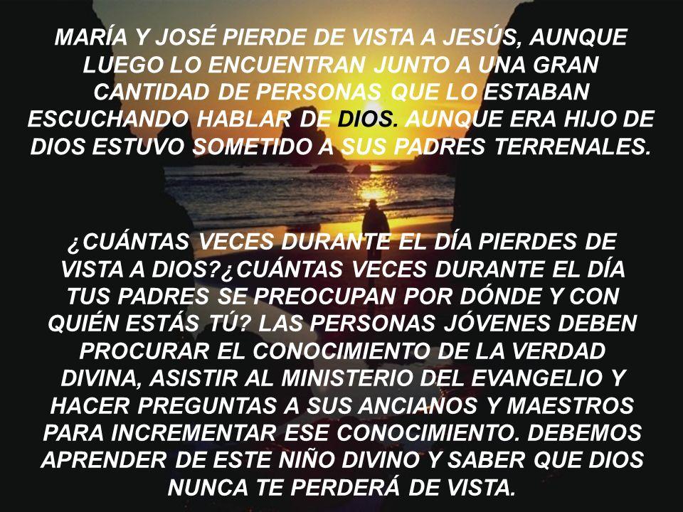 MARÍA Y JOSÉ PIERDE DE VISTA A JESÚS, AUNQUE LUEGO LO ENCUENTRAN JUNTO A UNA GRAN CANTIDAD DE PERSONAS QUE LO ESTABAN ESCUCHANDO HABLAR DE DIOS.