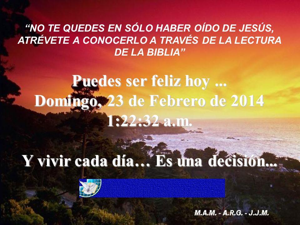 NO TE QUEDES EN SÓLO HABER OÍDO DE JESÚS, ATRÉVETE A CONOCERLO A TRAVÉS DE LA LECTURA DE LA BIBLIA Puedes ser feliz hoy...