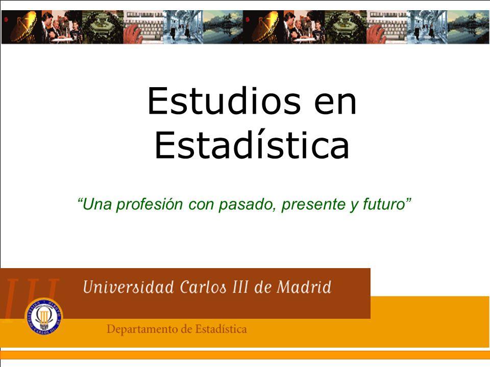 Una profesión con pasado, presente y futuro Estudios en Estadística