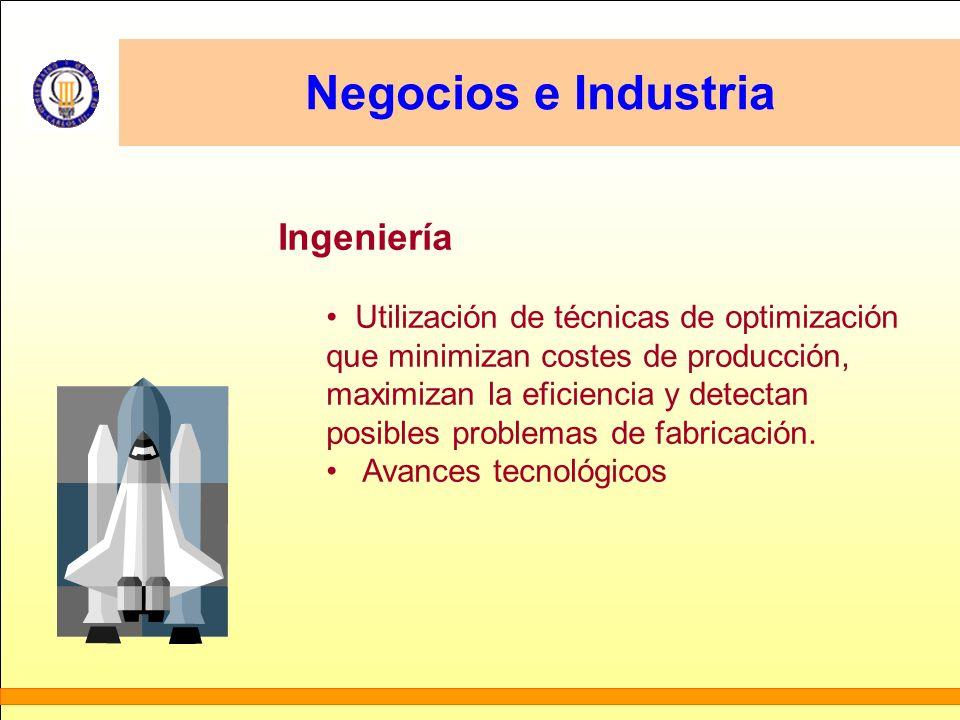 Negocios e Industria Ingeniería Utilización de técnicas de optimización que minimizan costes de producción, maximizan la eficiencia y detectan posible
