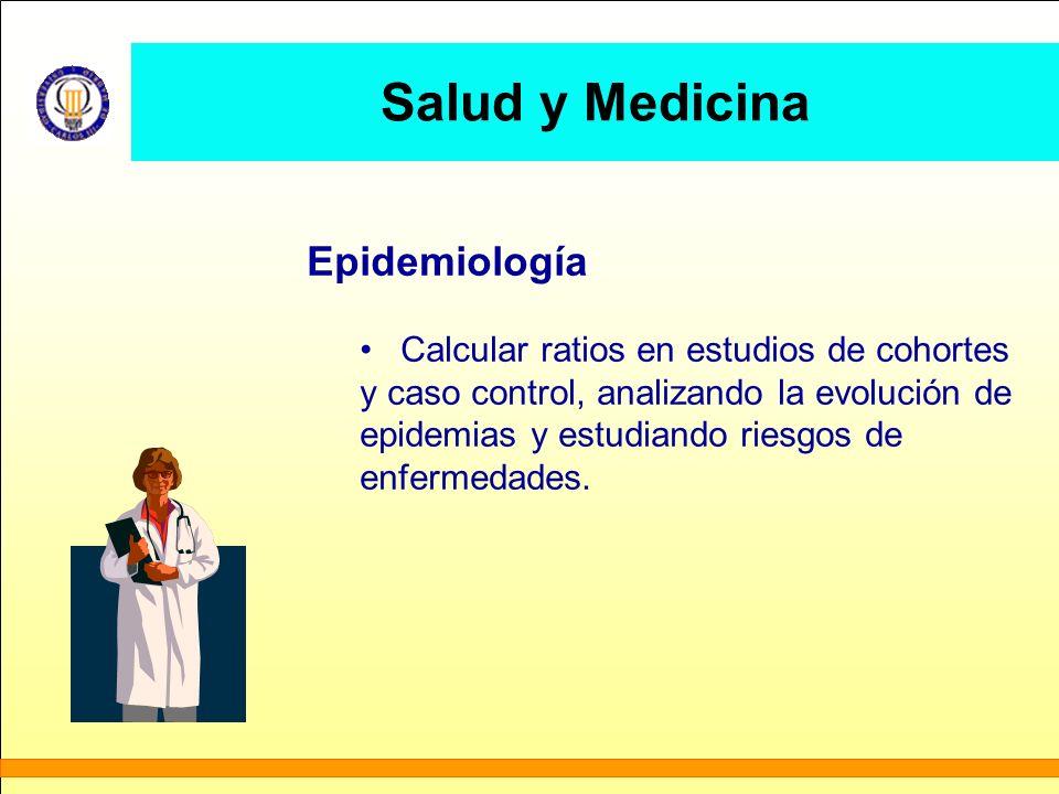 Salud y Medicina Epidemiología Calcular ratios en estudios de cohortes y caso control, analizando la evolución de epidemias y estudiando riesgos de en