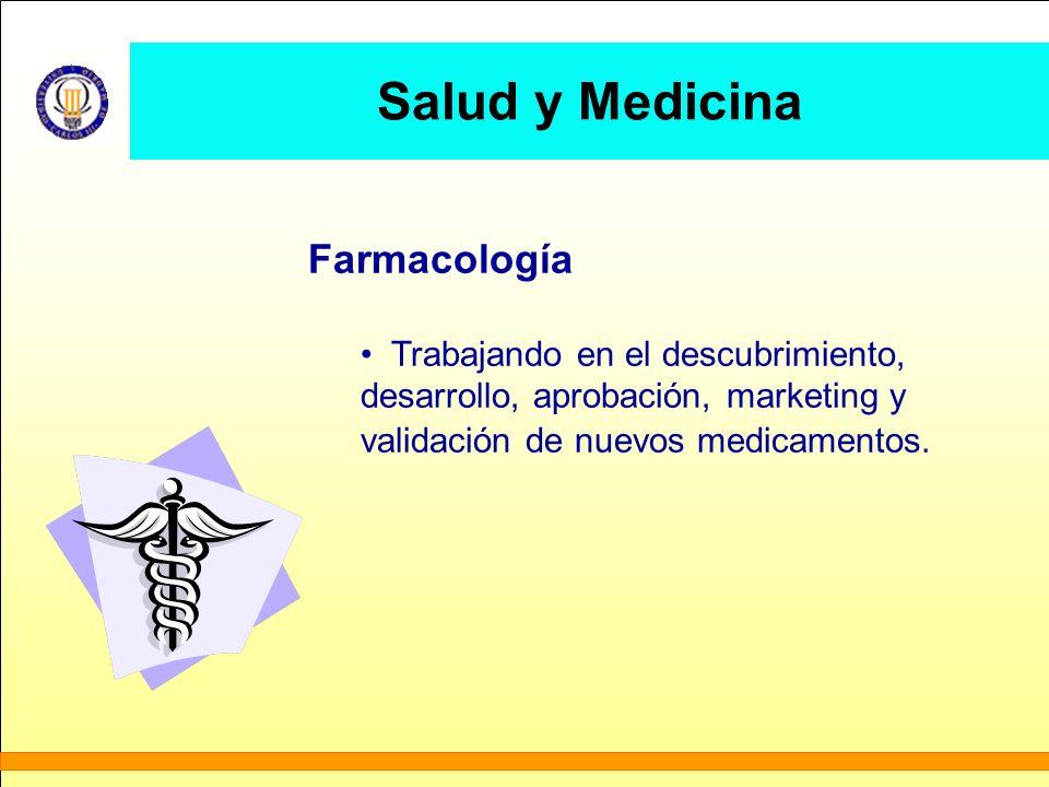 Salud y Medicina Farmacología Trabajando en el descubrimiento, desarrollo, aprobación, marketing y validación de nuevos medicamentos.