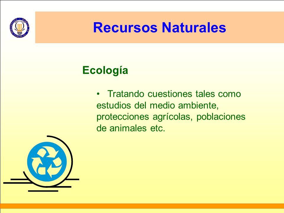 Recursos Naturales Ecología Tratando cuestiones tales como estudios del medio ambiente, protecciones agrícolas, poblaciones de animales etc.