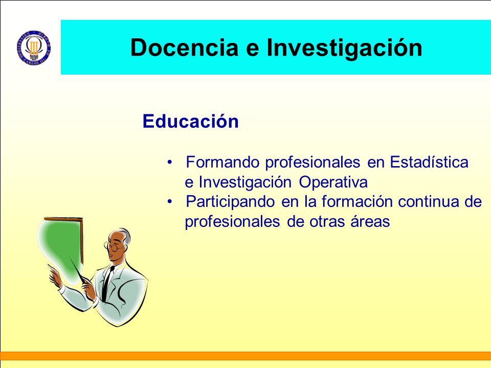 Docencia e Investigación Educación Formando profesionales en Estadística e Investigación Operativa Participando en la formación continua de profesiona