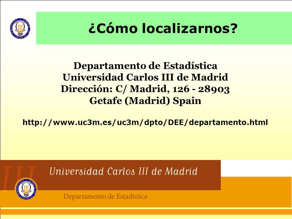 ¿Cómo localizarnos? Departamento de Estadística Universidad Carlos III de Madrid Dirección: C/ Madrid, 126 - 28903 Getafe (Madrid) Spain http://www.uc