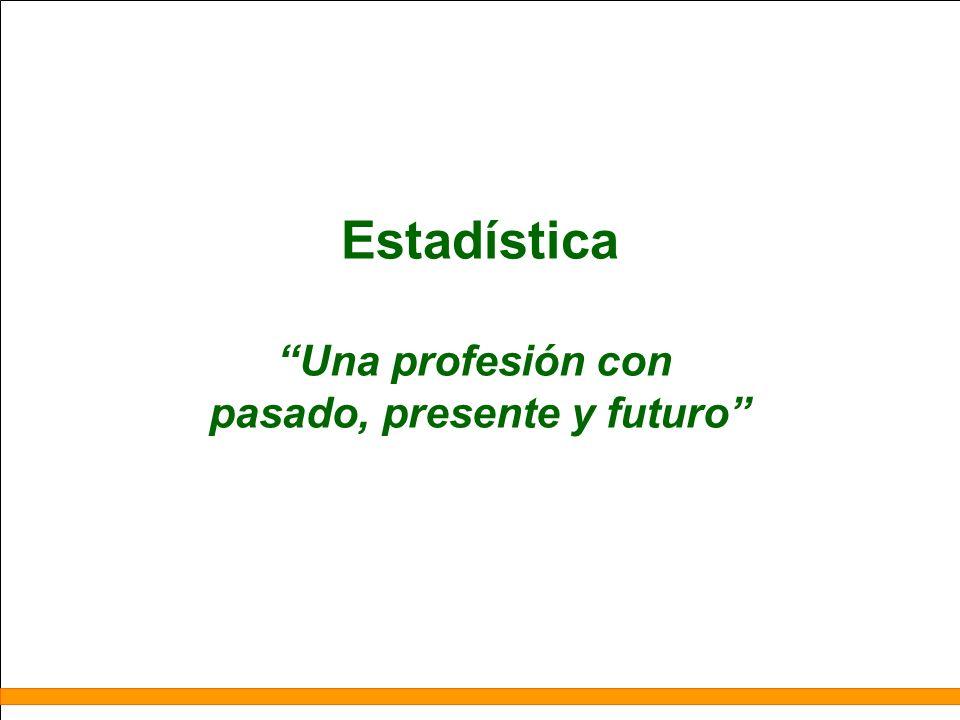Estadística Una profesión con pasado, presente y futuro