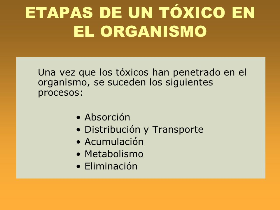 ETAPAS DE UN TÓXICO EN EL ORGANISMO Una vez que los tóxicos han penetrado en el organismo, se suceden los siguientes procesos: Absorción Distribución