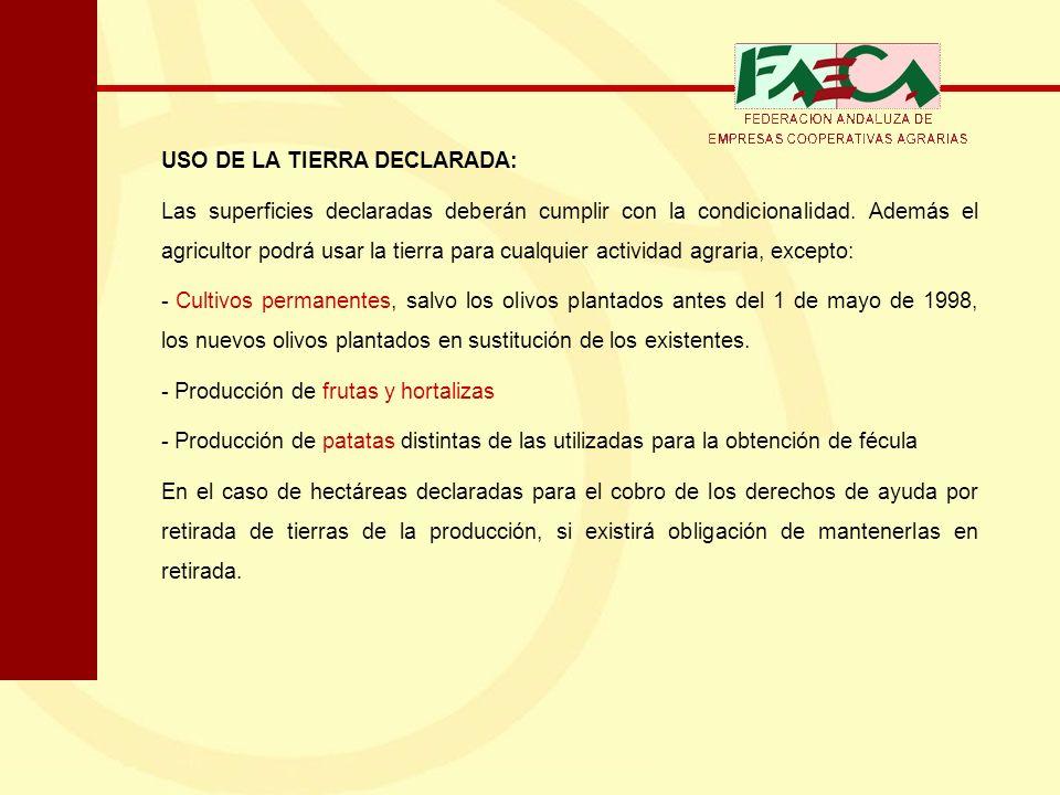 USO DE LA TIERRA DECLARADA: Las superficies declaradas deberán cumplir con la condicionalidad. Además el agricultor podrá usar la tierra para cualquie