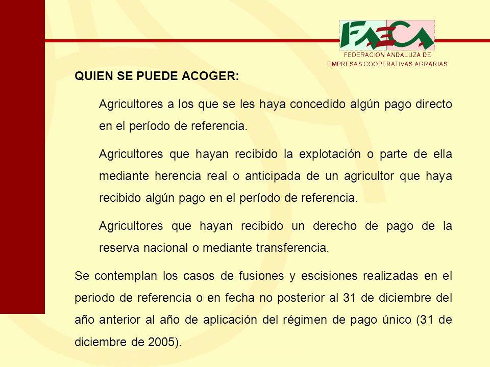 QUIEN SE PUEDE ACOGER: Agricultores a los que se les haya concedido algún pago directo en el período de referencia. Agricultores que hayan recibido la