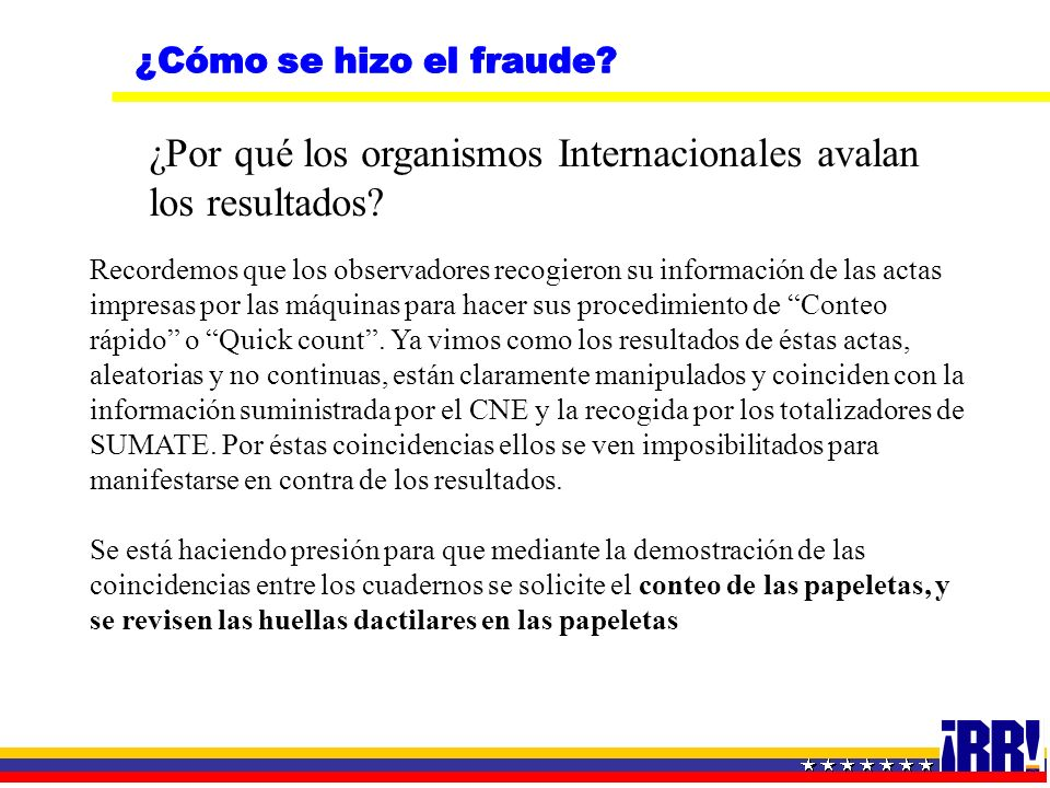 ¿Por qué los organismos Internacionales avalan los resultados? Recordemos que los observadores recogieron su información de las actas impresas por las