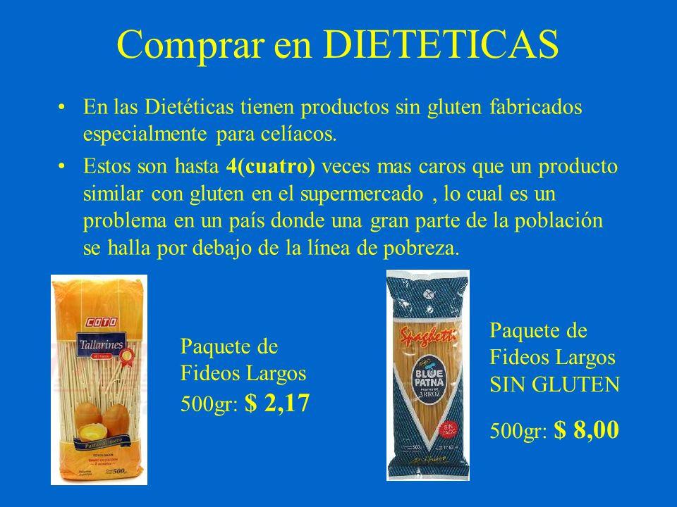 Comprar en DIETETICAS En las Dietéticas tienen productos sin gluten fabricados especialmente para celíacos. Estos son hasta 4(cuatro) veces mas caros