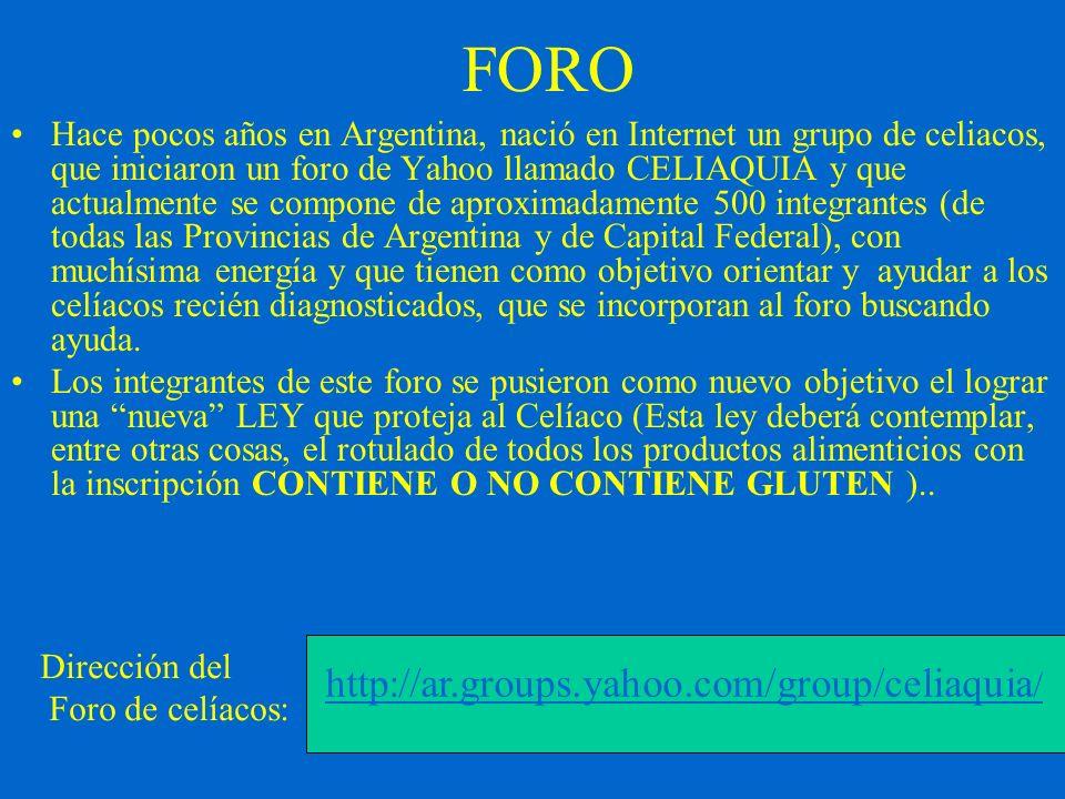 FORO Hace pocos años en Argentina, nació en Internet un grupo de celiacos, que iniciaron un foro de Yahoo llamado CELIAQUIA y que actualmente se compo