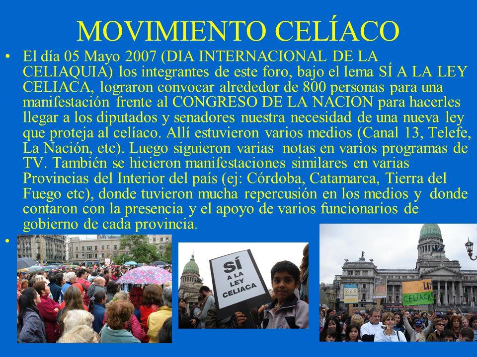 MOVIMIENTO CELÍACO El día 05 Mayo 2007 (DIA INTERNACIONAL DE LA CELIAQUIA) los integrantes de este foro, bajo el lema SÍ A LA LEY CELIACA, lograron co