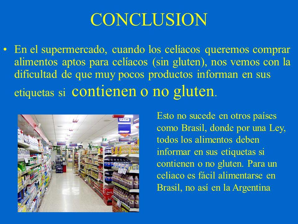 CONCLUSION En el supermercado, cuando los celíacos queremos comprar alimentos aptos para celíacos (sin gluten), nos vemos con la dificultad de que muy