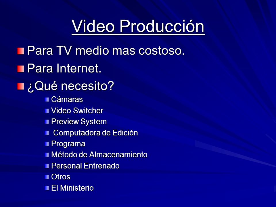Video Producción Para TV medio mas costoso. Para Internet. ¿Qué necesito? Cámaras Video Switcher Preview System Computadora de Edición Computadora de