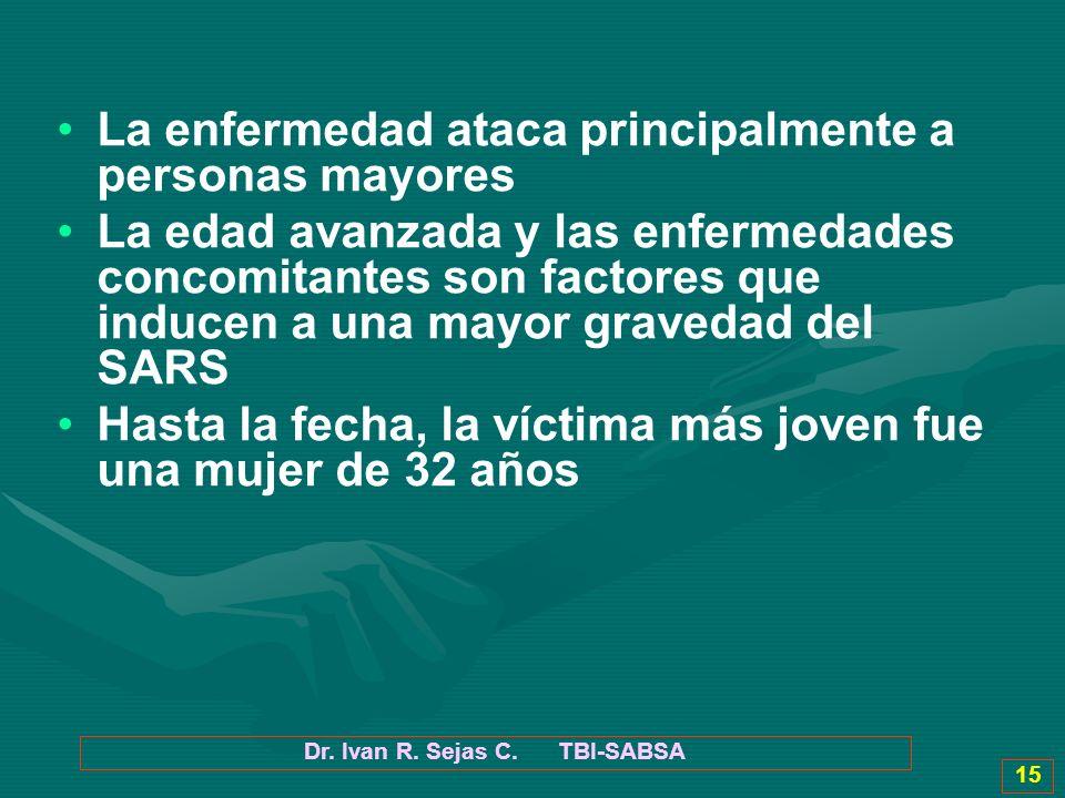 Dr. Ivan R. Sejas C. TBI-SABSA 15 La enfermedad ataca principalmente a personas mayores La edad avanzada y las enfermedades concomitantes son factores