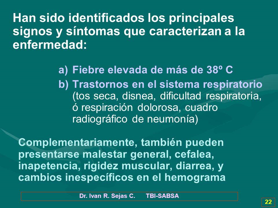 Dr. Ivan R. Sejas C. TBI-SABSA 22 Han sido identificados los principales signos y síntomas que caracterizan a la enfermedad: a) a)Fiebre elevada de má