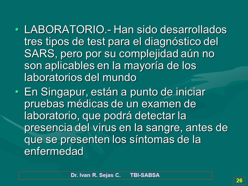 Dr. Ivan R. Sejas C. TBI-SABSA 26 LABORATORIO.- Han sido desarrollados tres tipos de test para el diagnóstico del SARS, pero por su complejidad aún no