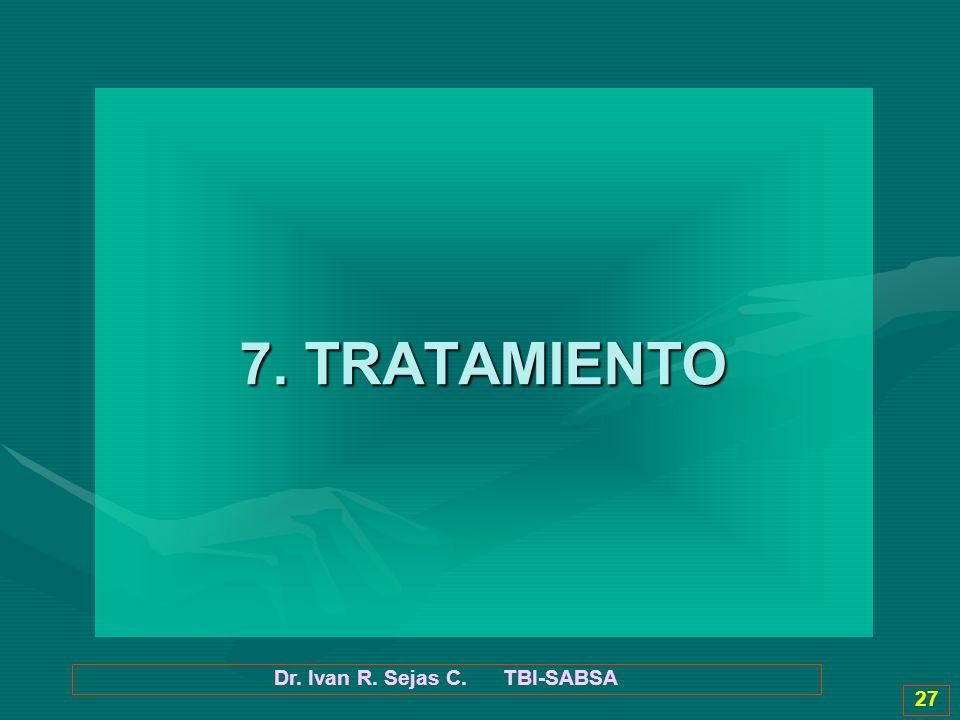 Dr. Ivan R. Sejas C. TBI-SABSA 27 7. TRATAMIENTO