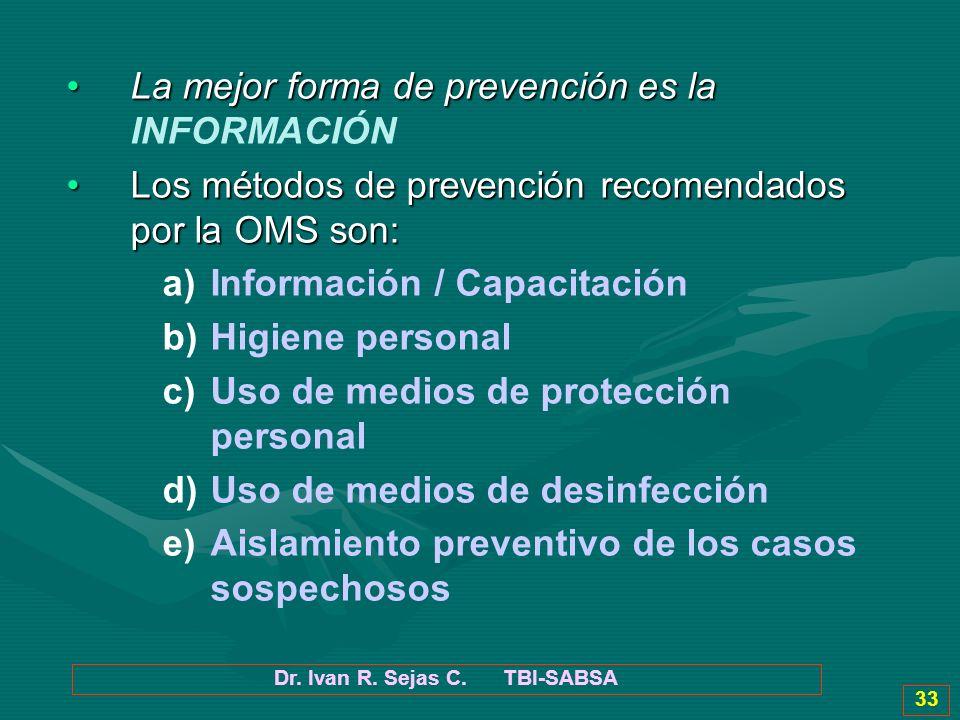 Dr. Ivan R. Sejas C. TBI-SABSA 33 La mejor forma de prevención es laLa mejor forma de prevención es la INFORMACIÓN Los métodos de prevención recomenda