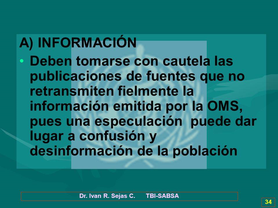 Dr. Ivan R. Sejas C. TBI-SABSA 34 A) INFORMACIÓN Deben tomarse con cautela las publicaciones de fuentes que no retransmiten fielmente la información e