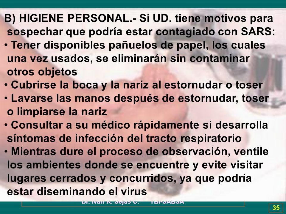 Dr. Ivan R. Sejas C. TBI-SABSA 35 B) HIGIENE PERSONAL.- Si UD. tiene motivos para sospechar que podría estar contagiado con SARS: Tener disponibles pa