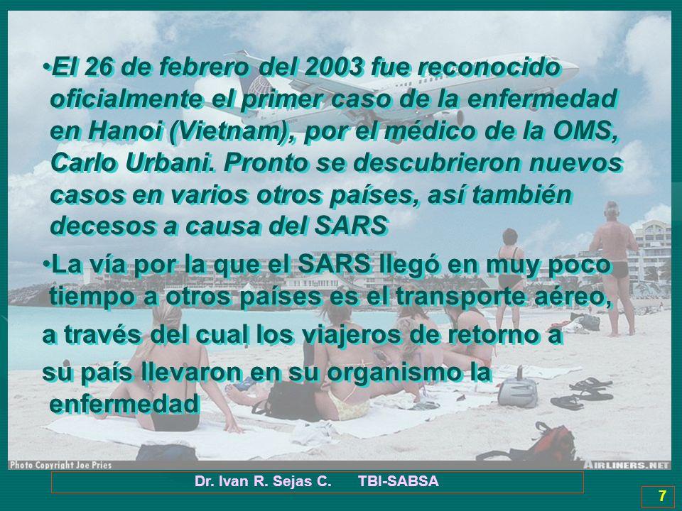 Dr. Ivan R. Sejas C. TBI-SABSA 7 El 26 de febrero del 2003 fue reconocido oficialmente el primer caso de la enfermedad en Hanoi (Vietnam), por el médi