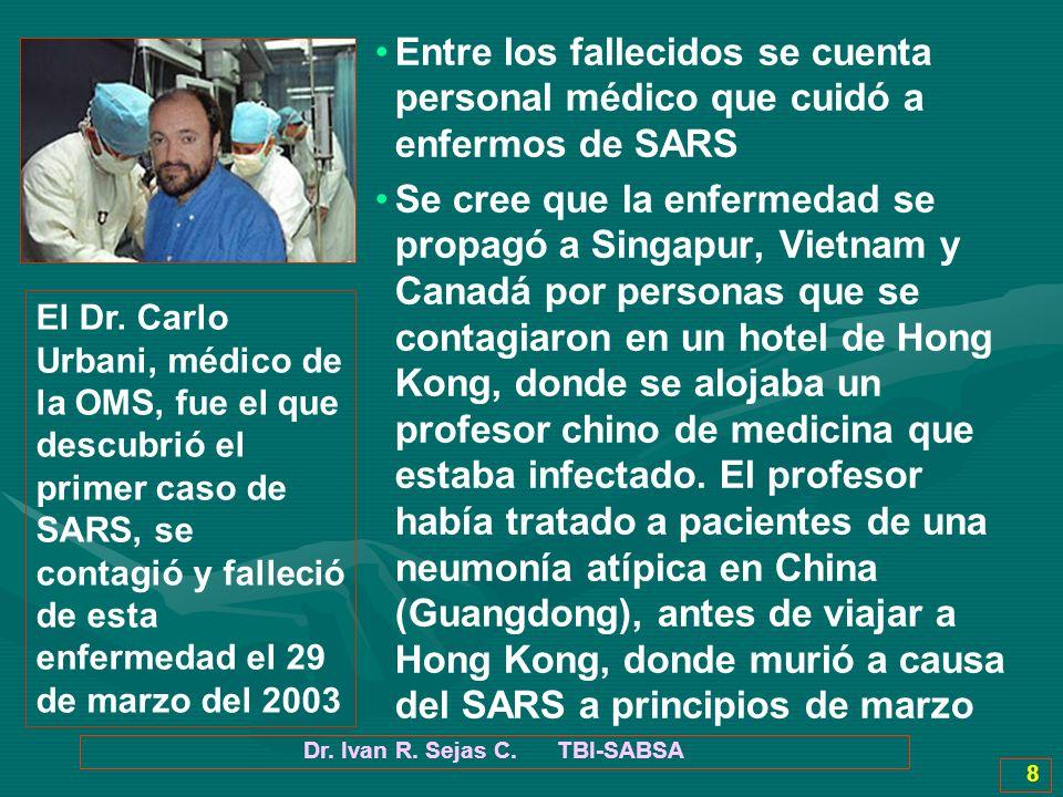 Dr. Ivan R. Sejas C. TBI-SABSA 8 Entre los fallecidos se cuenta personal médico que cuidó a enfermos de SARS Se cree que la enfermedad se propagó a Si