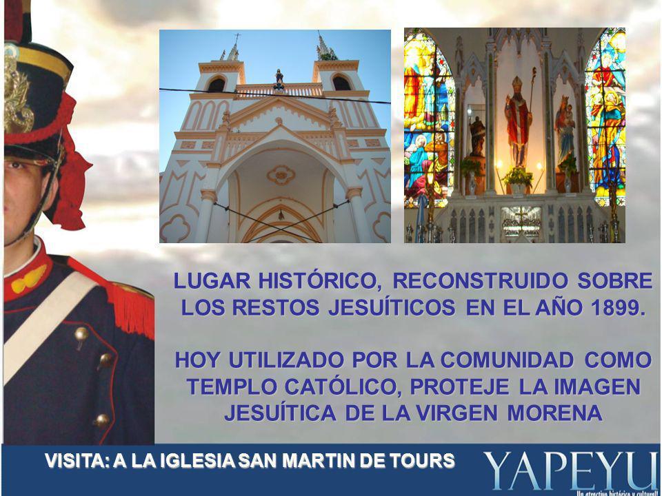 LUGAR HISTÓRICO, RECONSTRUIDO SOBRE LOS RESTOS JESUÍTICOS EN EL AÑO 1899.